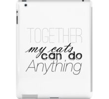 Together, My Cats Can Do Anything iPad Case/Skin