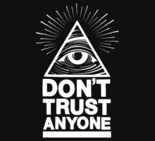 ALL SEEING EYE DONT TRUST ANYONE by BurbSupreme