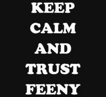 KEEP CALM AND TRUST FEENY by ajf89