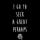 "Looking For Alaska by John Green ""I Go To Seek A Great Perhaps"" (Plain Black) by runswithwolves"