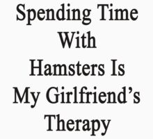 Spending Time With Hamsters Is My Girlfriend's Therapy by supernova23