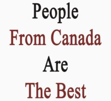 People From Canada Are The Best by supernova23