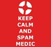 Keep Calm And Spam Medic by mikeAguy1