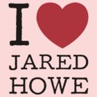 I LOVE JARED HOWE (black type) by freakysteve