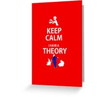 Keep Calm, I have a theory! Greeting Card