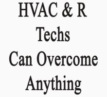 HVAC & R Techs Can Overcome Anything by supernova23