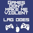 Games don't make me violent... by Vilreen
