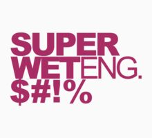 T-Shirt - Super Wet Eng. $#!% - PINK by mrparkini