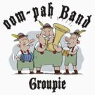 Oom Pah Band Groupie by HolidayT-Shirts