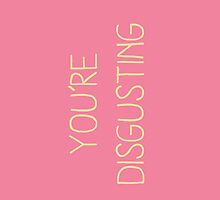 You're disgusting Iphone case by Marrymytelly