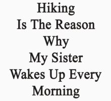 Hiking Is The Reason Why My Sister Wakes Up Every Morning  by supernova23