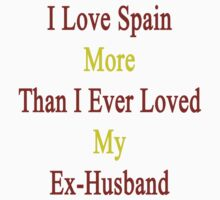 I Love Spain More Than I Ever Loved My Ex-Husband by supernova23