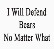I Will Defend Bears No Matter What by supernova23