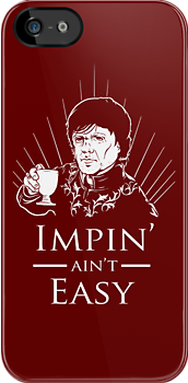 Impin' Ain't Easy - Game of Thrones Shirt by spacemonkeydr