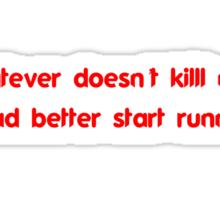 Whatever doesn't kill me had better start running Sticker