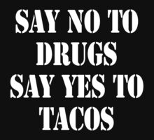 Say no to drugs Say yes to tacos by SlubberBub