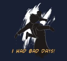 I had bad days!  by cumberqueen