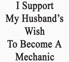 I Support My Husband's Wish To Become A Mechanic  by supernova23