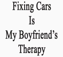 Fixing Cars Is My Boyfriend's Therapy by supernova23