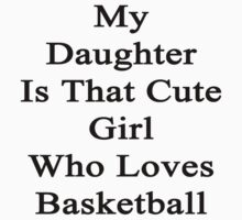 My Daughter Is That Cute Girl Who Loves Basketball  by supernova23