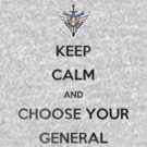 Keep Calm and Choose your General (black grunge) by Nasarov