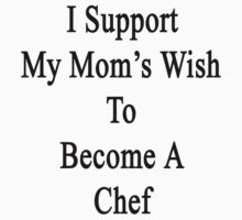 I Support My Mom's Wish To Become A Chef by supernova23