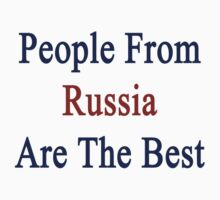 People From Russia Are The Best by supernova23