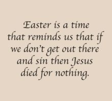 Easter is a time that reminds us that if we don't get out there and sin then Jesus died for nothing. by Bundjum