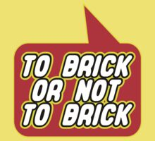 To Brick or Not to Brick by Bubble-Tees.com by Bubble-Tees