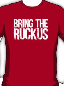 Bring The Ruckus T-Shirt