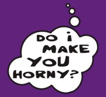 Do I Make You Horny by Bubble-Tees.com by Bubble-Tees