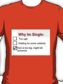 Why I'm Single T-Shirt