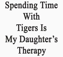 Spending Time With Tigers Is My Daughter's Therapy  by supernova23