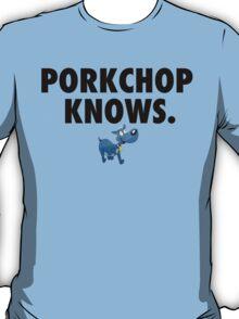 PORKCHOP KNOWS. T-Shirt