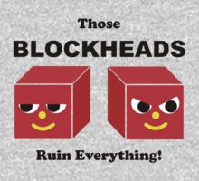 Those BLOCKHEADS Ruin Everything by robotghost