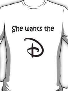 She Wants the D (Disney) T-Shirt