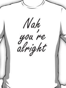 Nah You're Alright T-Shirt