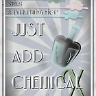 Just Add Chemical X by the50ftsnail