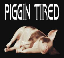 Piggin Tired .. tee shirt by LoneAngel
