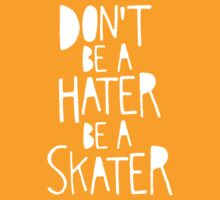 Don't Be a Hater, Be a Skater by Good Natured Beast