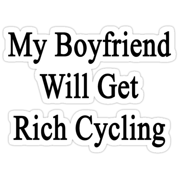 My Boyfriend Will Get Rich Cycling by supernova23