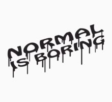 Normal Is Boring Graffiti by Style-O-Mat