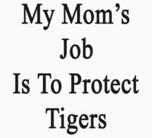 My Mom's Job Is To Protect Tigers  by supernova23