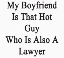 My Boyfriend Is That Hot Guy Who Is Also A Lawyer  by supernova23