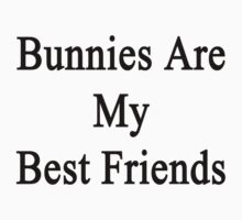 Bunnies Are My Best Friends  by supernova23
