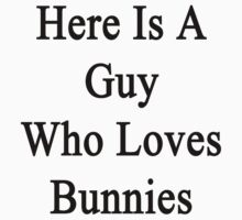 Here Is A Guy Who Loves Bunnies  by supernova23