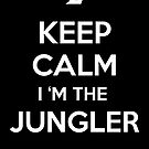 Keep Calm I&#x27;m the Jungler by aizo