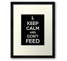Keep Calm and Don't Feed Framed Print