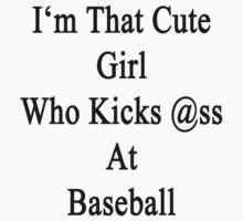 I'm That Cute Girl Who Kicks Ass At Baseball by supernova23
