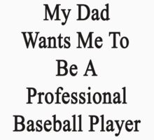 My Dad Wants Me To Be A Professional Baseball Player  by supernova23